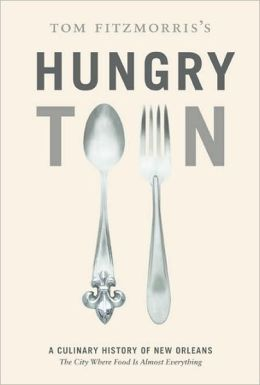 Hungry Town: A Culinary History of New Orleans, The City Where Food Is Almost Everything