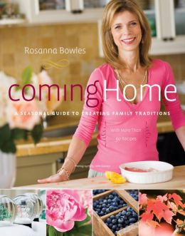 Coming Home: A Seasonal Guide to Creating Family Traditions / with More Than 50 Recipes