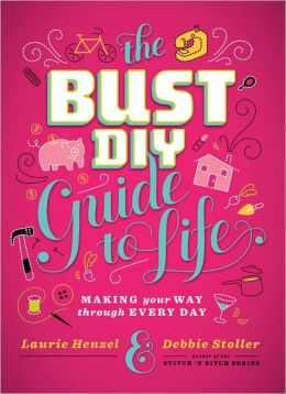 The Bust DIY Guide to Life: Making Your Way Through Every Day