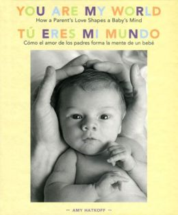 You Are My World [Bilingual Edition]: How a Parent's Love Shapes a Baby's Mind