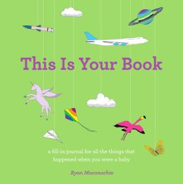 This Is Your Book: A Keepsake Journal of Baby's First Year
