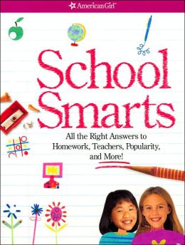 School Smarts: All the Right Answers to Homework, Teachers, Popularity, and More! (American Girl Library Series)
