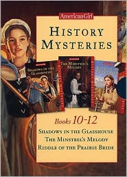 American Girl History Mysteries, Books 10-12 : Shadows in the Glasshouse / The Minstrel's Melody / Riddle of the Prairie Bride
