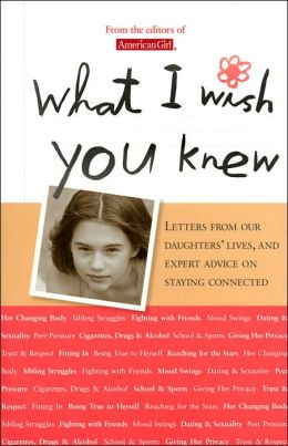 What I Wish You Knew: Letters from Our Daughters' Lives, and Expert Advice on Staying Connected (American Girl Library Series)