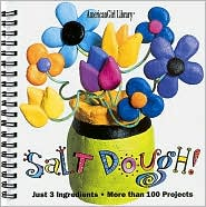 Salt Dough!: Just 3 Ingredients, More than 100 Projects