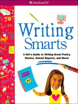 Writing Smarts: A Girl's Guide to Writing Great Poetry, Stories, School Reports and More! (American Girl Library Series)