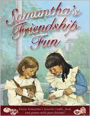 Samantha's Friendship Fun: Enjoy Samantha's Favorite Crafts, Food, and Games with Your Friends!
