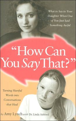 How Can You Say That?: What to Say to Your Daughter When One of You Just Said Something Awful
