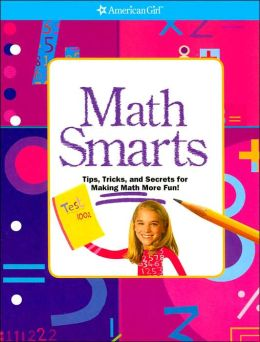 Math Smarts: Tips, Tricks, and Secrets for Making Math More Fun! (American Girl Library Series)