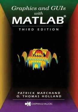 Graphics and GUIs with MATLAB,Third Edition