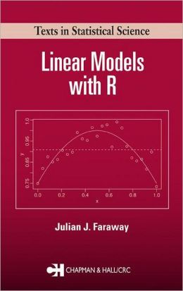 Linear Models with R (Texts in Statistical Science)