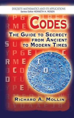 Codes: The Guide to Secrecy from Ancient to Modern Times (Discrete Mathematics and Its Applications Series)