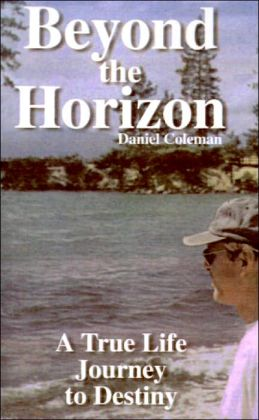 Beyond the Horizon: A True Life Journey to Destiny