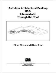 Autodesk Architectural Desktop Release 3.3 Intermediate: Through the Roof