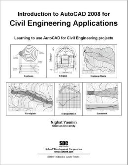 Introduction to AutoCAD 2008 for Civil Engineering Applications