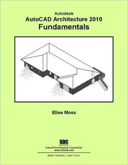 Autodesk AutoCAD Architecture 2010 Fundamentals