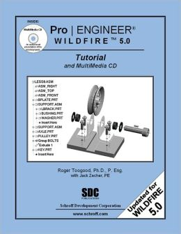 Pro/ENGINEER Wildfire 5. 0 Tutorial and MultiMedia CD
