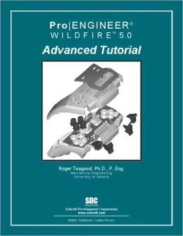 Pro/ENGINEER Wildfire 5. 0 Advanced Tutorial