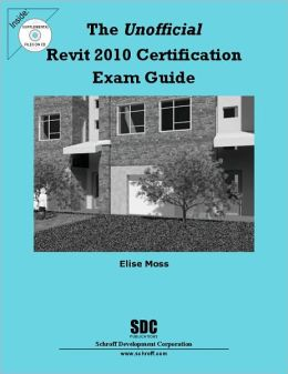 The Unofficial Revit 2010 Certification Exam Guide