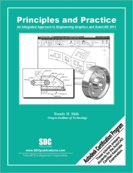 Principles & Practice: An Integrated Approach to Engineering Graphics and AutoCAD 2011
