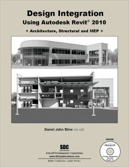 Design Intergation Using Autodesk Revit 2010: Architecture, Structural and MEP
