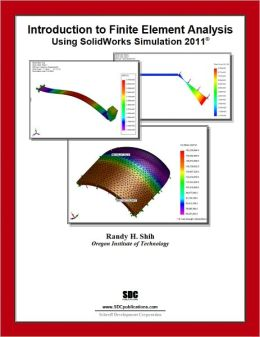 Introduction to Finite Element Analysis Using SolidWorks Simulation 2011
