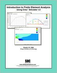 Introduction to Finite Element Analysis Using Creo Simulation 1.0