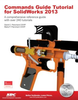 Commands Guide Tutorial for SolidWorks 2013 by David Planchard ...