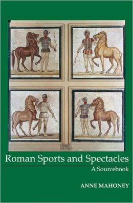Roman Sport & Spectacle: A Sourcebook