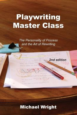 Playwriting Master Class: The Personality of Process and the Art of Rewriting