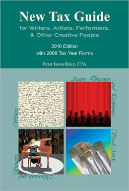 New Tax Guide for Writers, Artists, Performers & Other Creative People: 2010 Edition