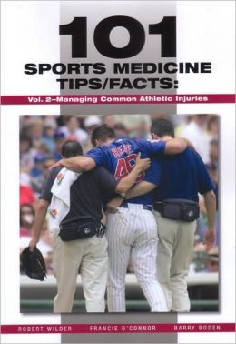 101 Sports Medicine Tips/Facts: Volume 2--Managing Common Athletic Injuries