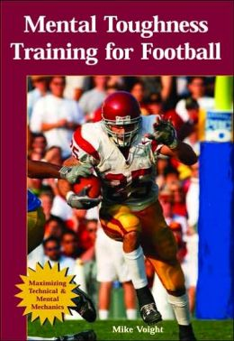 Mental Toughness Training for Football: Maximizing Technical and Mental Mechanics