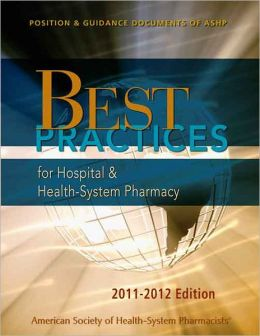 Best Practices for Hospital and Health-System Pharmacy 2011-2012