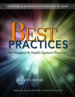 Best Practices for Hospital and Health-System Pharmacy 2012-2013