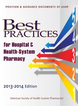 Best Practices for Hospital and Health-System Pharmacy 2013-2014