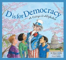 D Is for Democracy: A Citizen's Alphabet