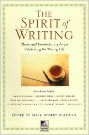 The Spirit of Writing: Classical and Contemporary Essays Celebrating the Writing Life