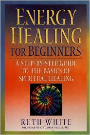 Energy Healing for Beginners: A Step-by-Step Guide to the Basics of Spiritual Healing