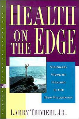 Health on the Edge: Visionary Views of Healing in the New Millennium