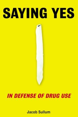 Saying Yes: In Defense of Drug Use