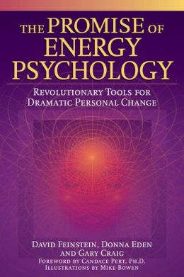 The Promise of Energy Psychology: Revolutionary Tools for Dramatic Personal Change