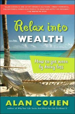 Relax Into Wealth: How to Get More by Doing Less