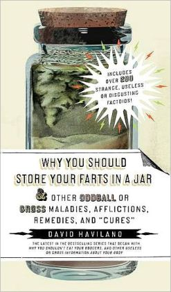 Why You Should Store Your Farts in a Jar and Other Oddball or GrossMalad