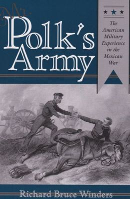 Mr. Polk's Army: The American Military Experience in the Mexican War