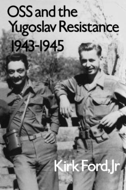 OSS and the Yugoslav Resistance, 1943-1945