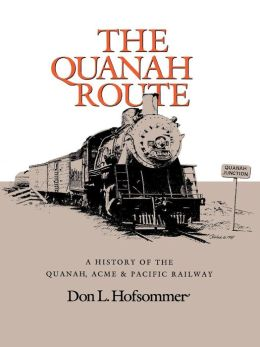 The Quanah Route: A History of the Quanah, Acme, & Pacific Railway