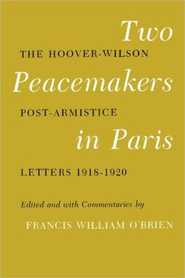 Two Peacemakers in Paris: The Hoover-Wilson Post-Armistice Letters, 1918-1920