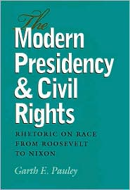 The Modern Presidency and Civil Rights: Rhetoric on Race from Roosevelt to Nixon