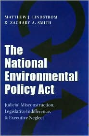 National Environmental Policy Act: Judicial Misconstruciton, Legislative Indifference, and Executive Neglect